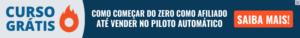 BANNER CURSO GRÁTIS 300x38 - Vender como Afiliado Todos os Dias: O Grande Segredo Revelado!