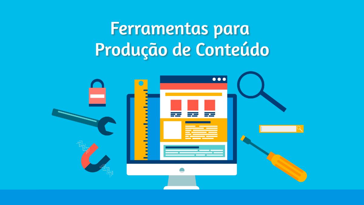 ferramentas para producao de conteudo - Produção de Conteúdo: 7 Dicas Para Criação de Conteúdo de Qualidade