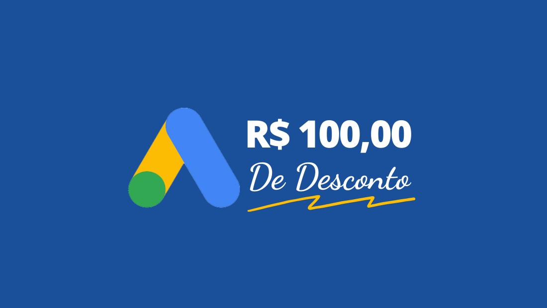 cupom de desconto 100 reais - Google Ads: Como Conseguir o Cupom de Desconto e Como Criar uma Conta (Passo a Passo)